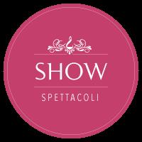 SHOW - Spettacoli